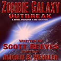 Zombie Galaxy: Outbreak (       UNABRIDGED) by Scott Reeves Narrated by Andrew Wehrlen