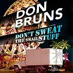 Don't Sweat the Small Stuff (       UNABRIDGED) by Don Bruns Narrated by John McLain