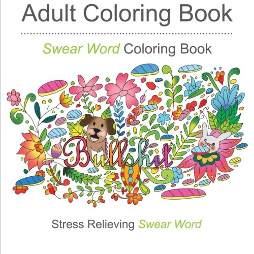 Swear Word Coloring Books: Coloring Books For Adults Featuring Stress Relieving Filthy Swear Words PDF