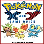 Pokemon X & Y Game Guide | Joshua J Abbott