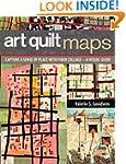 Art Quilt Maps: Capture a Sense of Pl...