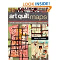 Art Quilt Maps: Capture a Sense of Place with Fiber Collage a Visual Guide
