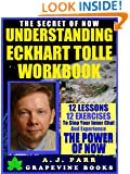Understanding Eckhart Tolle Workbook: 12 Lessons 12 Exercises to Stop Your Inner Chat and Experience The Power of Now! (The Secret of Now)