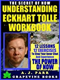 img - for Understanding Eckhart Tolle Workbook: 12 Lessons 12 Exercises to Stop Your Inner Chat and Experience The Power of Now! book / textbook / text book