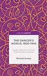 The Dancer's World, 1920 - 1945: Mode...