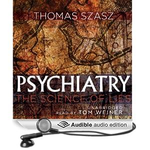 Psychiatry: The Science of Lies (Unabridged)