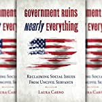 Government Ruins Nearly Everything: Reclaiming Social Issues from Uncivil Servants | Laura Carno