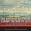 The Battle of Baltimore During the War of 1812: The History of the Battle that Inspired the National Anthem Audiobook by  Charles River Editors Narrated by Edwin King