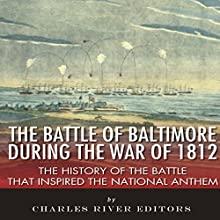 The Battle of Baltimore During the War of 1812: The History of the Battle that Inspired the National Anthem (       UNABRIDGED) by Charles River Editors Narrated by Edwin King