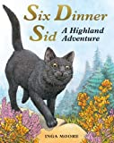 Inga Moore Six Dinner Sid: A Highland Adventure