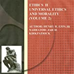 Ethics Vol II: Universal Ethics and Morality, Volume 2 | Henry Harrioson Epps, Jr