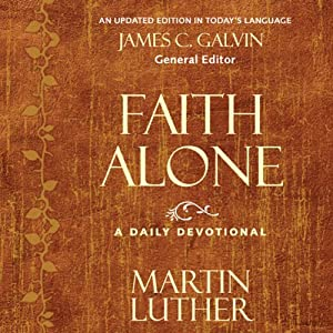 Faith Alone: A Daily Devotional | [Martin Luther, James C. Galvin (editor)]