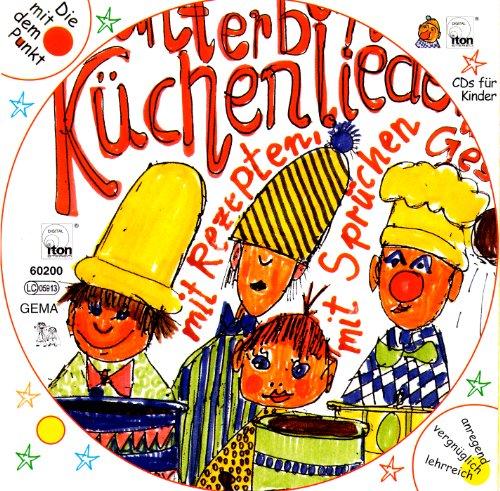 Kunterbunte Küchenlieder: mit Rezepten, Sprüchen und Geschichten (Audio-CD und Liederbuch)