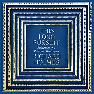 This Long Pursuit: Reflections of a Romantic Biographer Audiobook