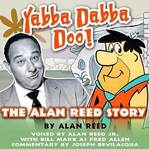 Yabba Dabba Doo!: The Alan Reed Story | [Alan Reed]
