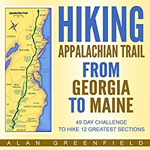 Hiking Appalachian Trail from Georgia to Maine: 49 Day Challenge to Hike 12 Greatest Sections of A.T. Hörbuch von Alan Greenfield Gesprochen von: Aaron Hay