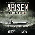 Three Parts Dead: Arisen, Book Three   Michael Stephen Fuchs,Glynn James
