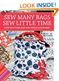 Sew Many Bags, Sew Little Time: Over 30 Simply Stylish Bags and Accessories