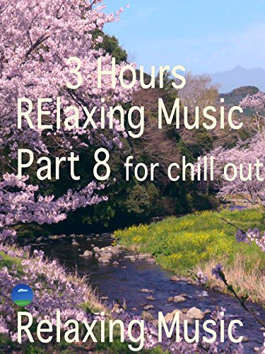 Relaxing Music 3 Hours, Part 8, for chill out