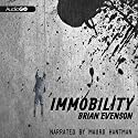 Immobility (       UNABRIDGED) by Brian Evenson Narrated by Mauro Hantman