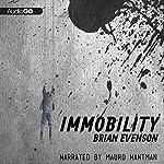 Immobility | Brian Evenson