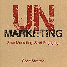 Unmarketing: Stop Marketing, Start Engaging Audiobook by Scott Stratten Narrated by Scott Stratten