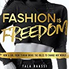 Fashion Is Freedom: How a Girl from Tehran Broke the Rules to Change her World Audiobook by Tala Raassi Narrated by Tala Raassi