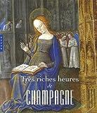 echange, troc François Avril, Maxence Hermant, Françoise Bibolet - Très riches heures de Champagne : L'enluminure en Champagne à la fin du Moyen Age