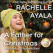 A Father for Christmas: A Veteran's Christmas, Book 1 Audiobook by Rachelle Ayala Narrated by Elizabeth Klett