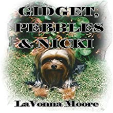 Gidget, Pebbles, & Nicki (       UNABRIDGED) by LaVonna Moore Narrated by Linda Roper