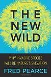 The New Wild: Why Invasive Species Wi...