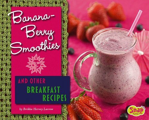 Banana-Berry Smoothies and Other Breakfast Recipes (Fun Foods for Cool Cooks) by Brekka Hervey Larrew