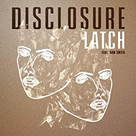 Disclosure feat. Sam Smith - Latch