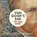 Van Gogh's Ear: The True Story Hörbuch von Bernadette Murphy Gesprochen von: Su Douglas