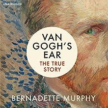 Van Gogh's Ear: The True Story Audiobook by Bernadette Murphy Narrated by Su Douglas