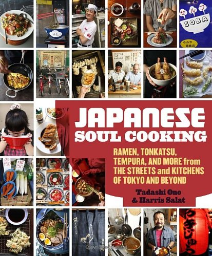 Japanese Soul Cooking: Ramen, Tonkatsu, Tempura, and More from the Streets and Kitchens of Tokyo and Beyond by Tadashi Ono, Harris Salat