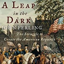 A Leap in the Dark: The Struggle to Create the American Republic (       UNABRIDGED) by John Ferling Narrated by Mark Yoshimoto Nemcoff