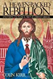 img - for A Heaven-Backed Rebellion: Uncovering the Political Vision of Christian Liberals book / textbook / text book
