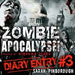 Zombie Apocalypse Diary Entry #3 (       UNABRIDGED) by Sarah Pinborough Narrated by Sarah Pinborough
