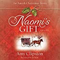 Naomi's Gift: An Amish Christmas Story (       UNABRIDGED) by Amy Clipston Narrated by Kimberly Farr
