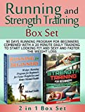 Running and Strength Training Box Set: 90 days Running Program for Beginners Combined With a 20 minute Daily Training (Running and Strength Training, Running For Beginners books, strength training)