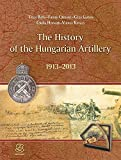 img - for The History of the Hungarian Artillery 1913-2013 - A magyar t z rs g 100  ve 1913 - 2013 book / textbook / text book