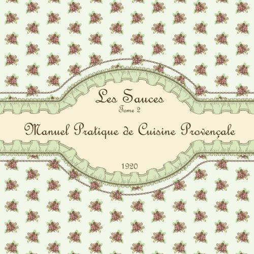 Les Sauces Tome 2: Manuel Pratique de Cuisine Provençale 1920 francais