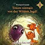 Träum niemals von der Wilden Jagd!: Die Abenteuer von Jannis, Motte und Wendel, dem Schrat | Wieland Freund