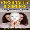 Personality Disorders: Histronic and Borderline Personality Disorders Unmasked Audiobook by Jeffery Dawson Narrated by Craig Beck