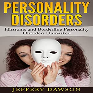 Personality Disorders: Histronic and Borderline Personality Disorders Unmasked Hörbuch von Jeffery Dawson Gesprochen von: Craig Beck