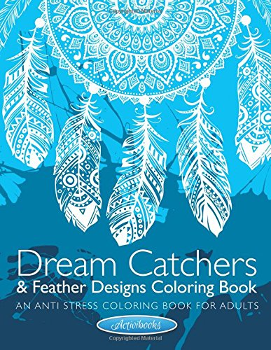 Dream Catchers & Feather Designs Coloring Book: An Anti Stress Coloring Book For Adults PDF