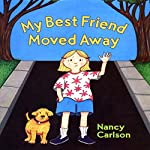 My Best Friend Moved Away | Nancy Carlson