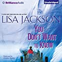 You Don't Want to Know (       UNABRIDGED) by Lisa Jackson Narrated by Christina Traister