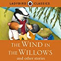 Ladybird Classics: The Wind in the Willows and Other Stories Audiobook by  Ladybird Narrated by Rachel Bavidge, Roy McMillan
